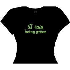 It's Easy Being Green - Earth Friendly T Shirt